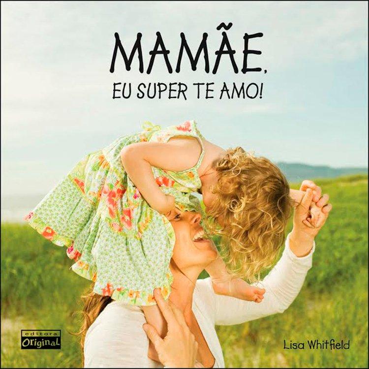 Livro - Mamãe Eu Super Te Amo - Lisa Whitfield